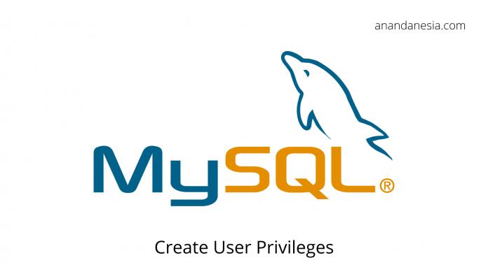 Cara Membuat User Dan Hak Akses User MySQL (Privileges)